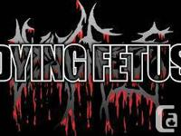 3 tickets to tonights Dying Fetus concert at the